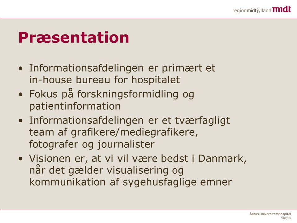 Præsentation Informationsafdelingen er primært et in-house bureau for hospitalet. Fokus på forskningsformidling og patientinformation.