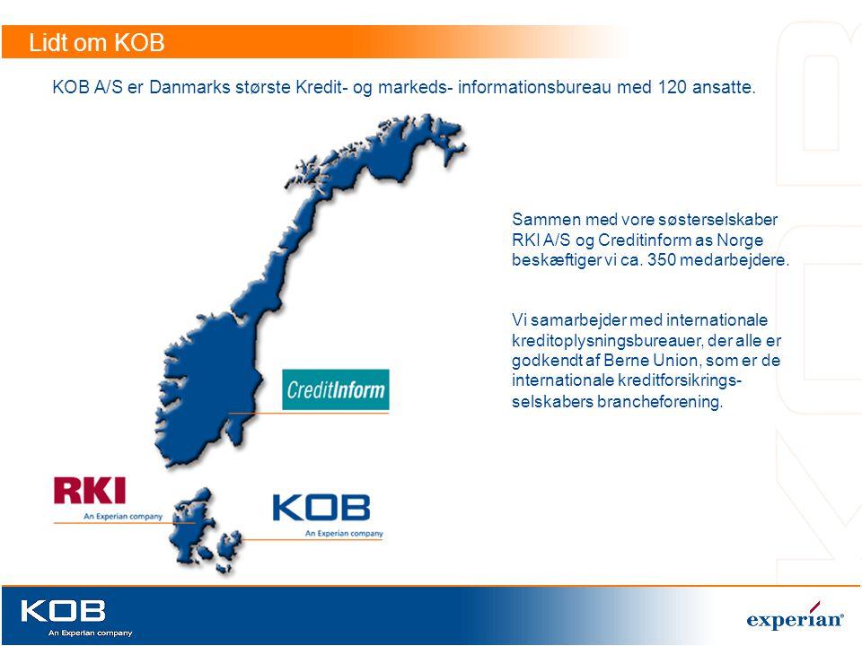 Lidt om KOB KOB A/S er Danmarks største Kredit- og markeds- informationsbureau med 120 ansatte. Sammen med vore søsterselskaber.