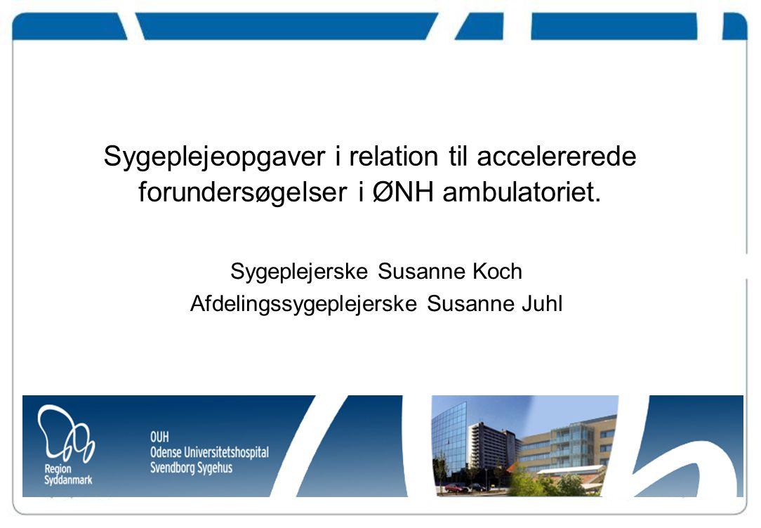 Sygeplejerske Susanne Koch Afdelingssygeplejerske Susanne Juhl