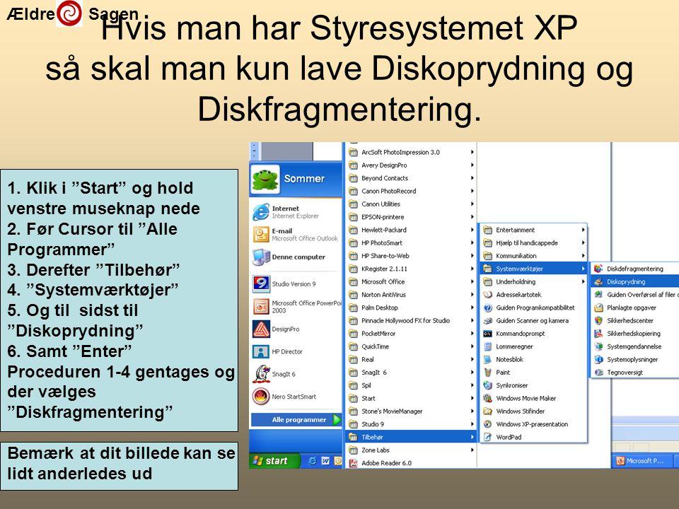 Hvis man har Styresystemet XP så skal man kun lave Diskoprydning og Diskfragmentering.