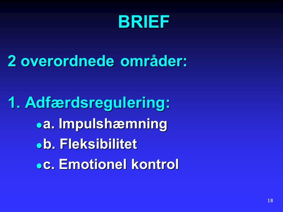 BRIEF 2 overordnede områder: 1. Adfærdsregulering: a. Impulshæmning