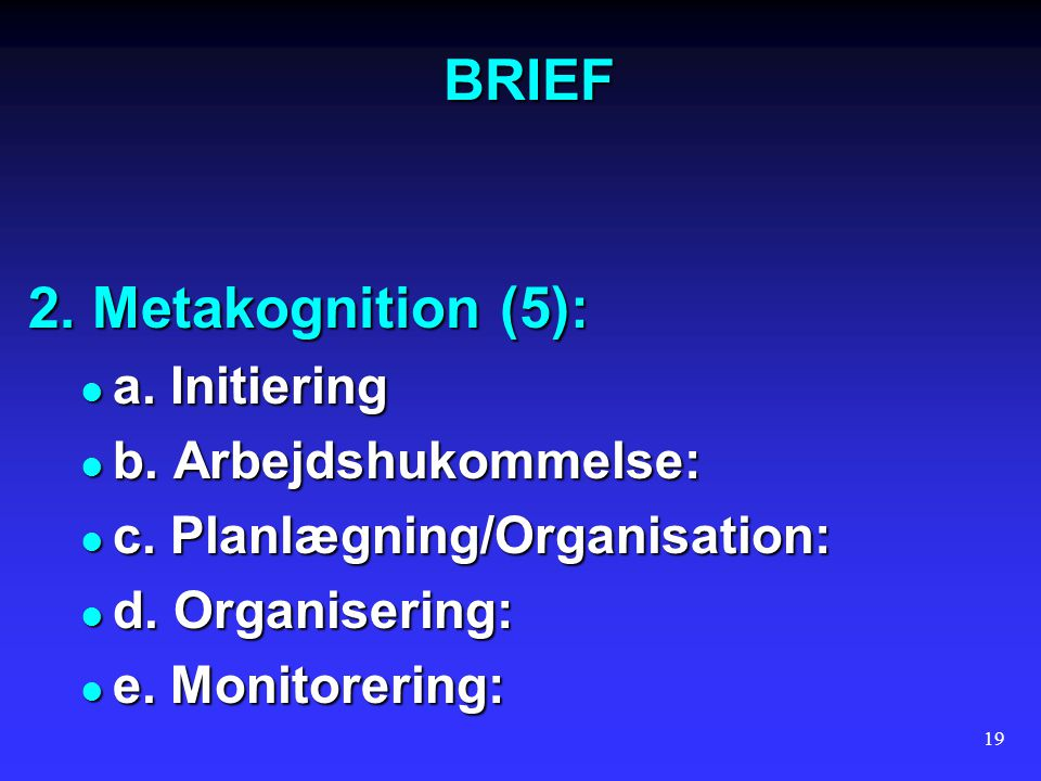 BRIEF 2. Metakognition (5): a. Initiering b. Arbejdshukommelse: