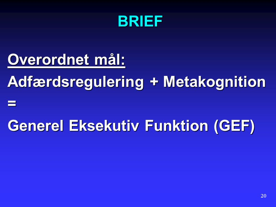 BRIEF Overordnet mål: Adfærdsregulering + Metakognition = Generel Eksekutiv Funktion (GEF)
