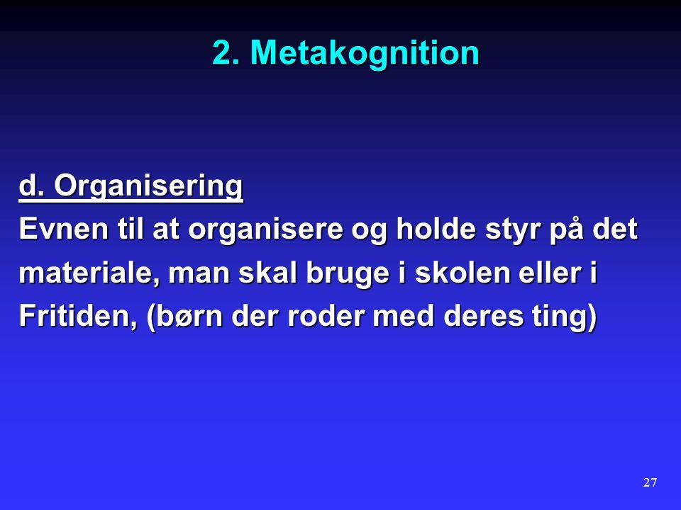 2. Metakognition d. Organisering