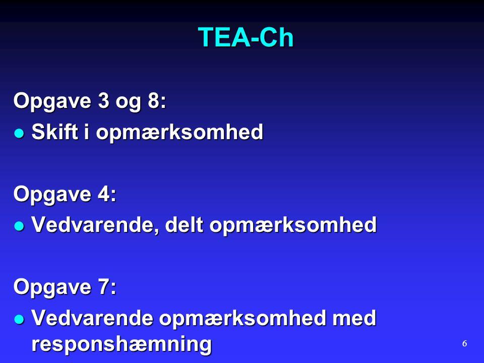 TEA-Ch Opgave 3 og 8: Skift i opmærksomhed Opgave 4: