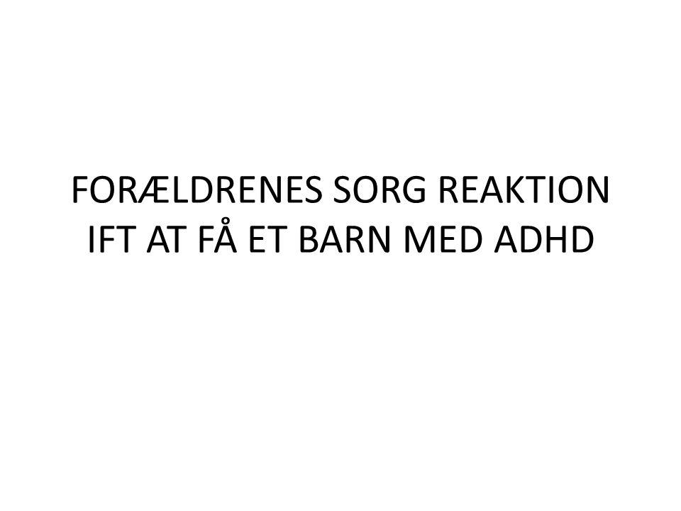 FORÆLDRENES SORG REAKTION IFT AT FÅ ET BARN MED ADHD