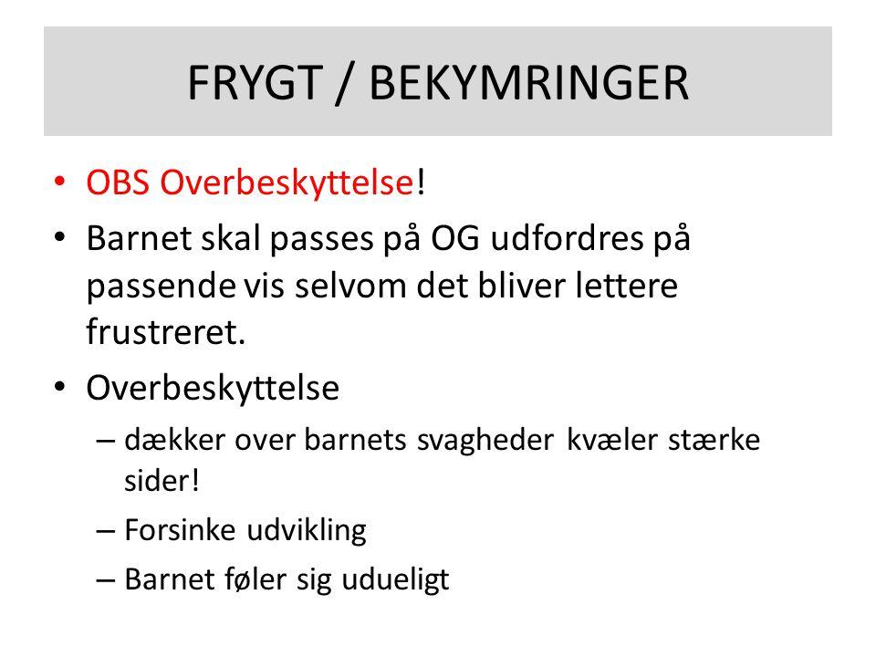 FRYGT / BEKYMRINGER OBS Overbeskyttelse!