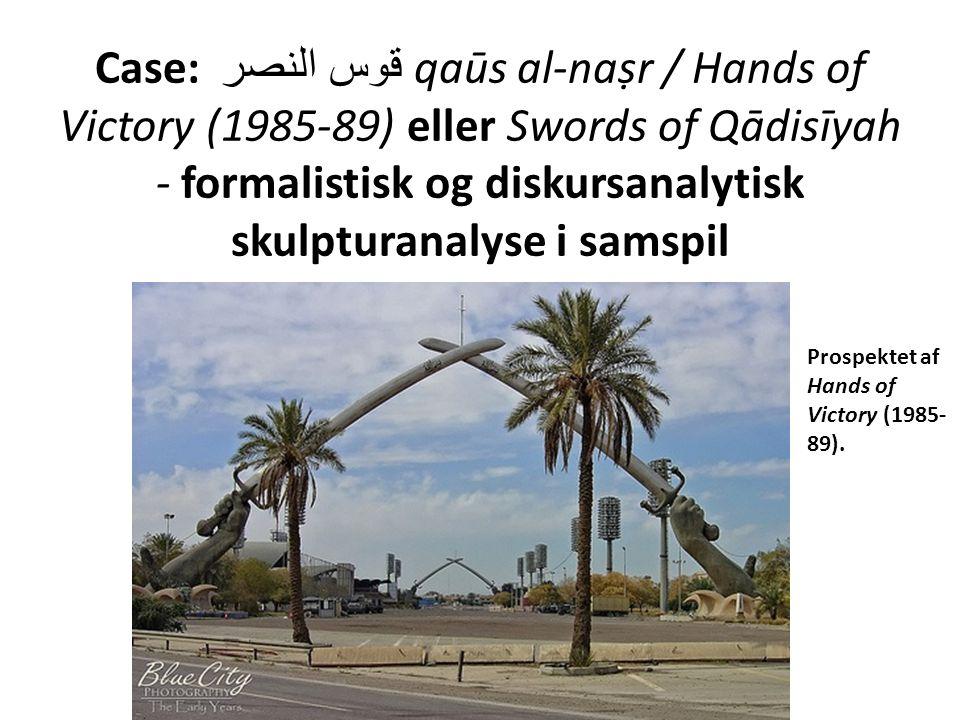 Case: قوس النصر qaūs al-naṣr / Hands of Victory (1985-89) eller Swords of Qādisīyah - formalistisk og diskursanalytisk skulpturanalyse i samspil