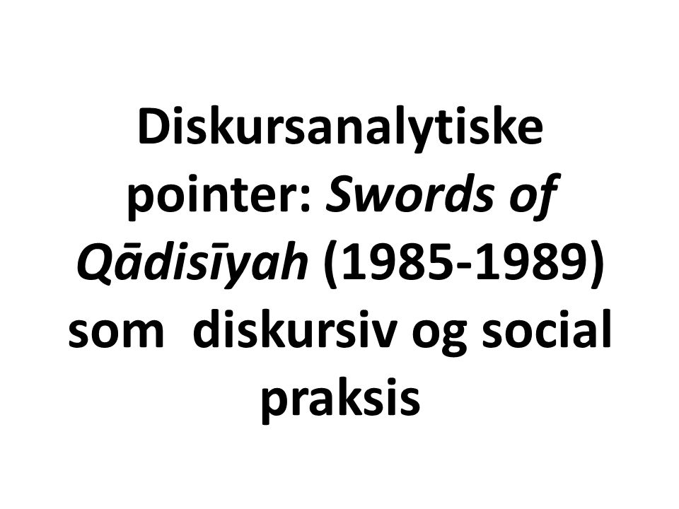 Diskursanalytiske pointer: Swords of Qādisīyah (1985-1989) som diskursiv og social praksis