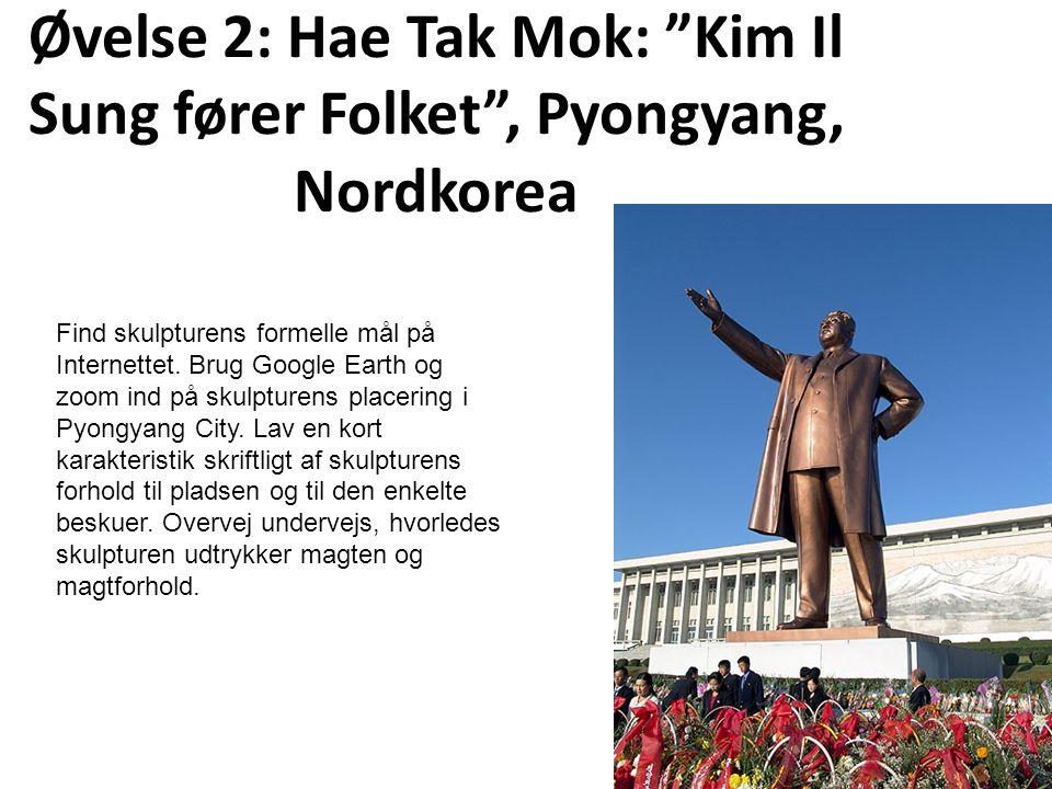 Øvelse 2: Hae Tak Mok: Kim Il Sung fører Folket , Pyongyang, Nordkorea