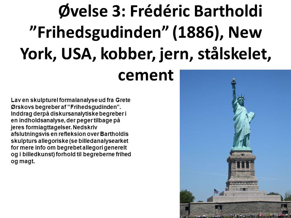 Øvelse 3: Frédéric Bartholdi Frihedsgudinden (1886), New York, USA, kobber, jern, stålskelet, cement