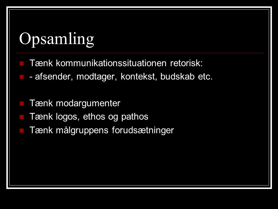 Opsamling Tænk kommunikationssituationen retorisk: