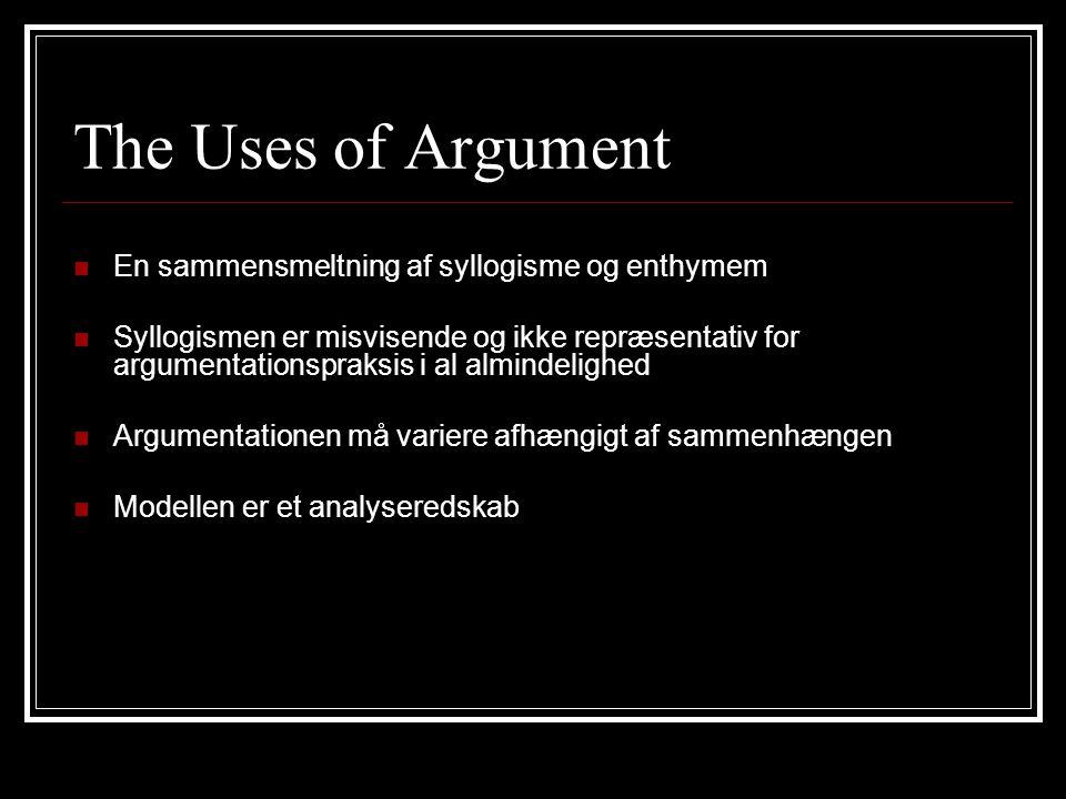 The Uses of Argument En sammensmeltning af syllogisme og enthymem