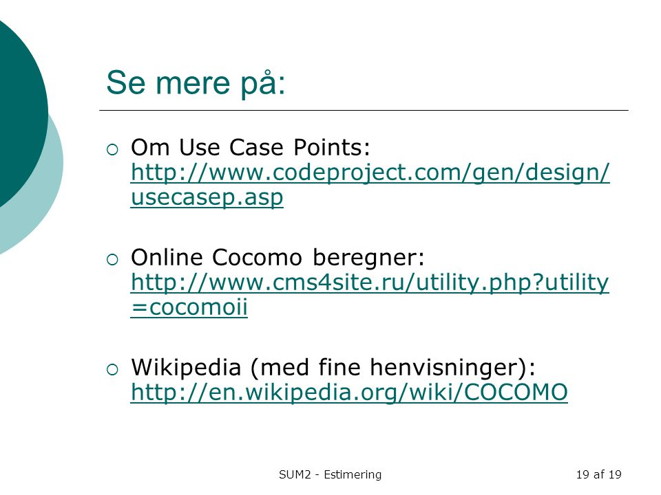 Se mere på: Om Use Case Points: http://www.codeproject.com/gen/design/usecasep.asp.