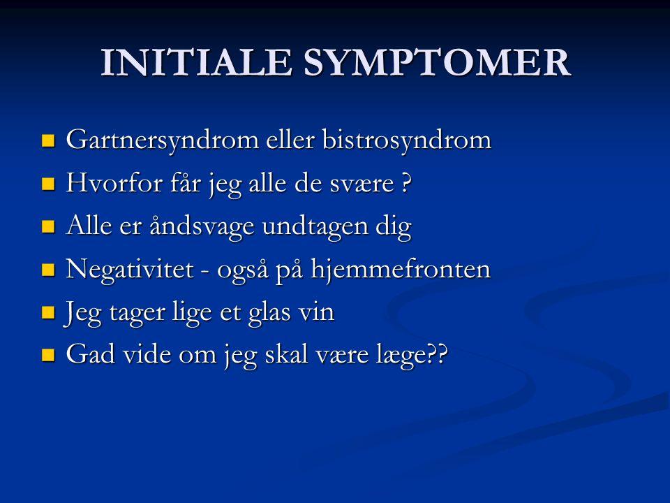 INITIALE SYMPTOMER Gartnersyndrom eller bistrosyndrom