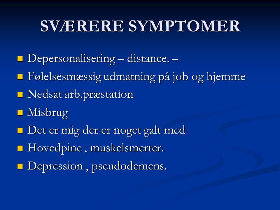 SVÆRERE SYMPTOMER Depersonalisering – distance. –