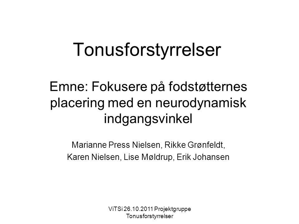 Tonusforstyrrelser Emne: Fokusere på fodstøtternes placering med en neurodynamisk indgangsvinkel. Marianne Press Nielsen, Rikke Grønfeldt,