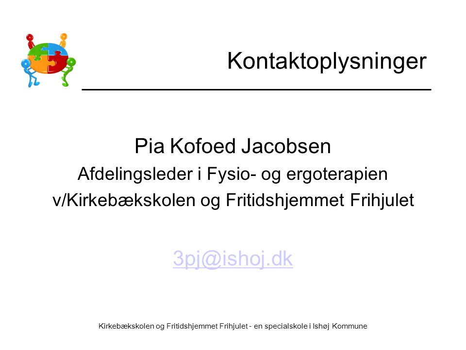 Kontaktoplysninger Pia Kofoed Jacobsen 3pj@ishoj.dk