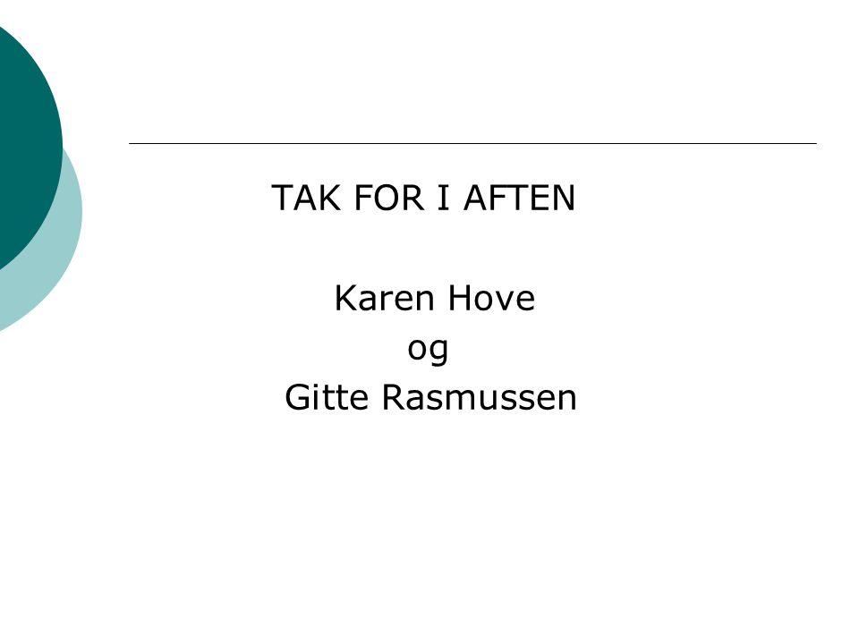 TAK FOR I AFTEN Karen Hove og Gitte Rasmussen