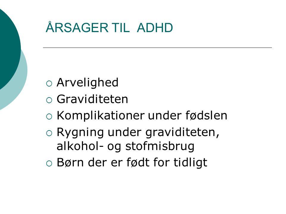 ÅRSAGER TIL ADHD Arvelighed Graviditeten Komplikationer under fødslen