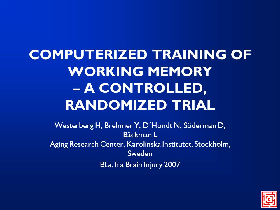 COMPUTERIZED TRAINING OF WORKING MEMORY – A CONTROLLED, RANDOMIZED TRIAL