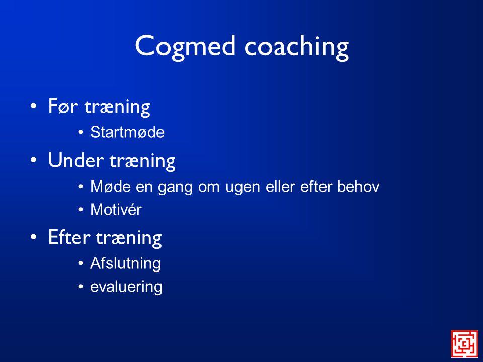 Cogmed coaching Før træning Under træning Efter træning Startmøde