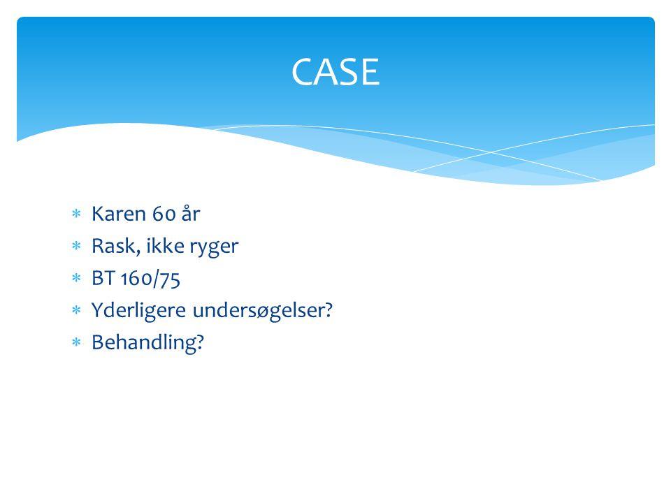 CASE Karen 60 år Rask, ikke ryger BT 160/75 Yderligere undersøgelser