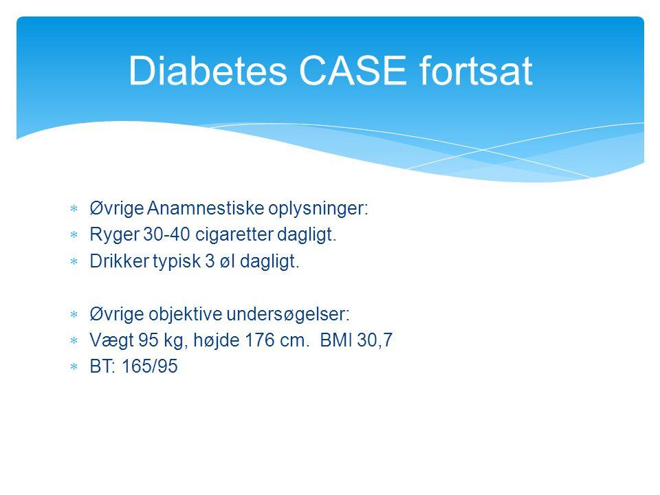 Diabetes CASE fortsat Øvrige Anamnestiske oplysninger: