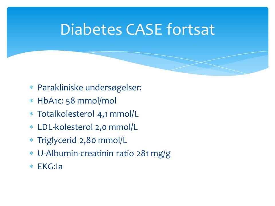 Diabetes CASE fortsat Parakliniske undersøgelser: HbA1c: 58 mmol/mol