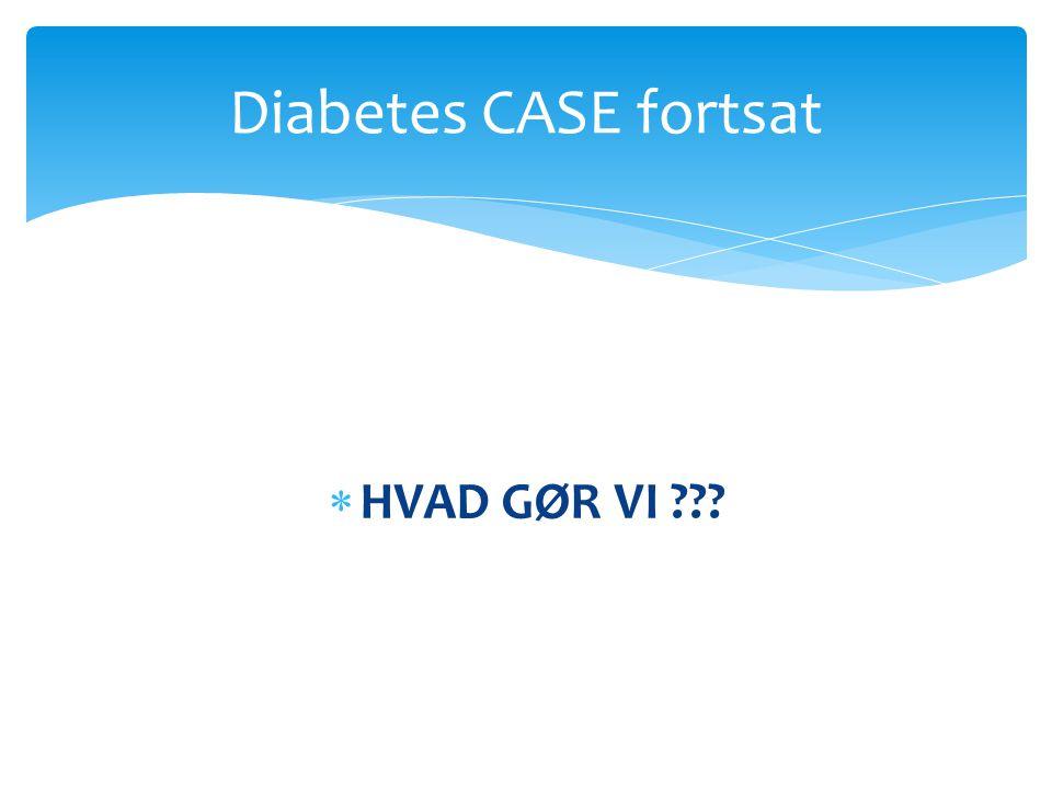 Diabetes CASE fortsat HVAD GØR VI
