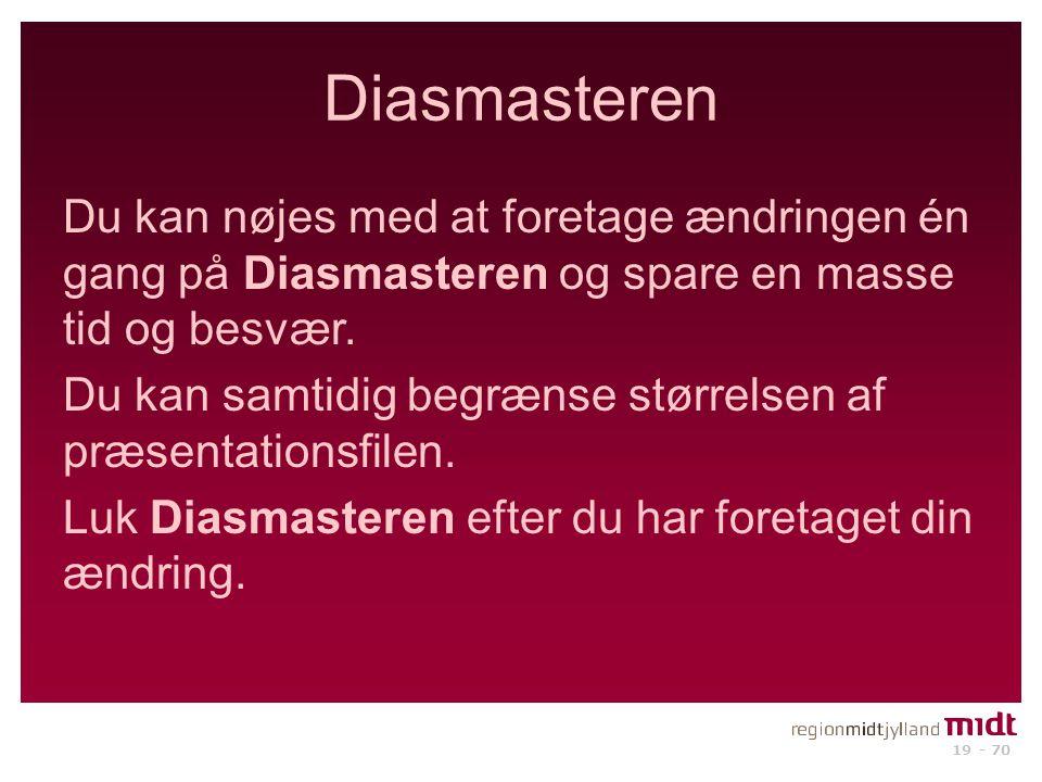 Diasmasteren Du kan nøjes med at foretage ændringen én gang på Diasmasteren og spare en masse tid og besvær.