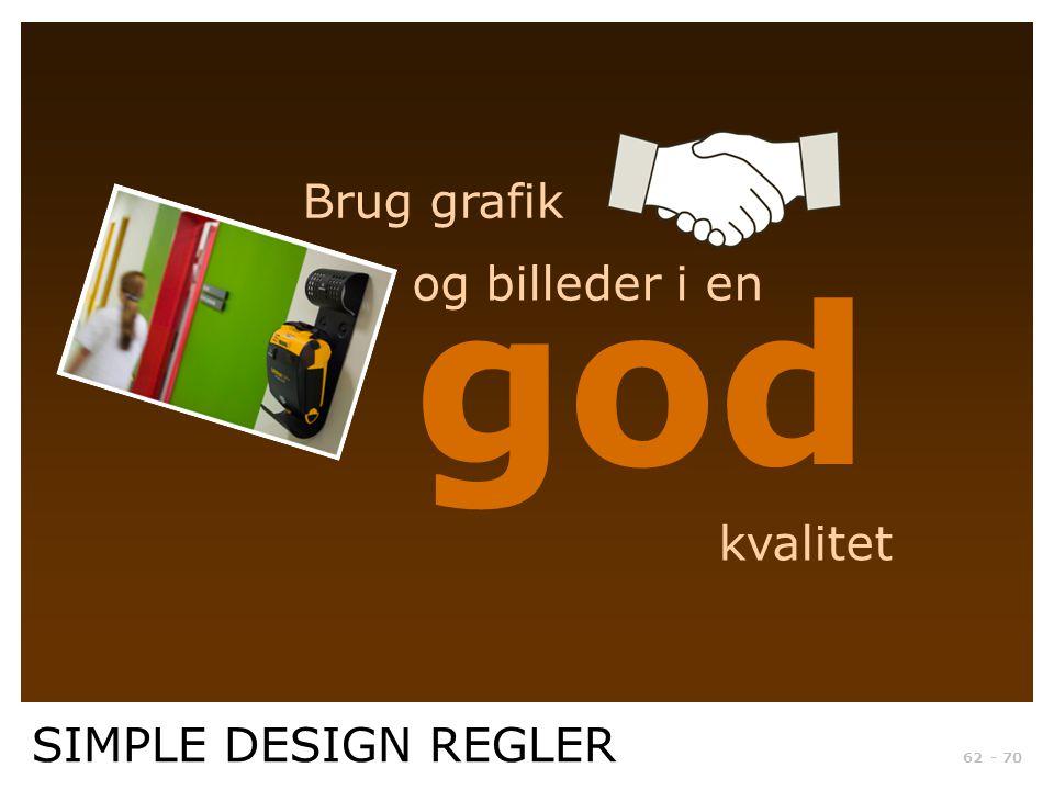Brug grafik god og billeder i en kvalitet SIMPLE DESIGN REGLER
