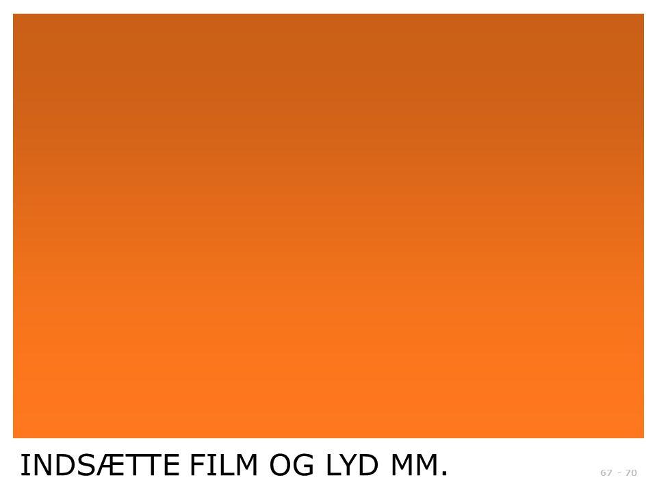 INDSÆTTE FILM OG LYD MM.