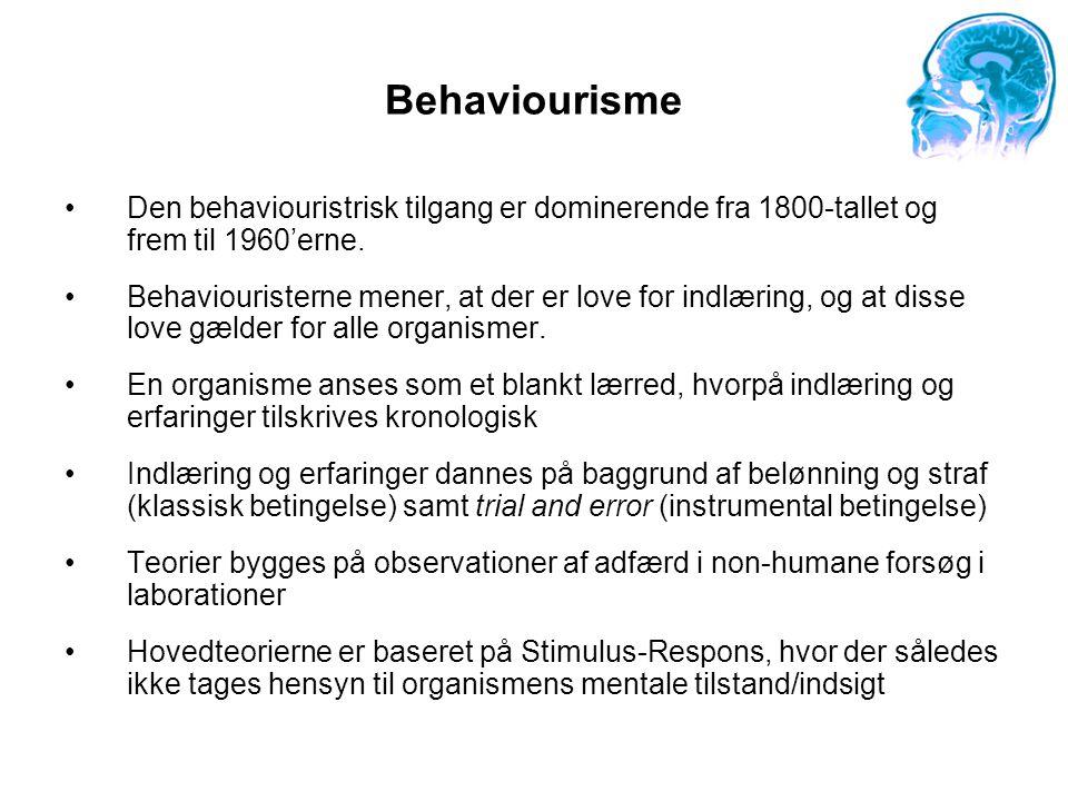 Behaviourisme Den behaviouristrisk tilgang er dominerende fra 1800-tallet og frem til 1960'erne.