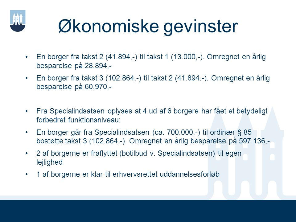 Økonomiske gevinster En borger fra takst 2 (41.894,-) til takst 1 (13.000,-). Omregnet en årlig besparelse på 28.894,-