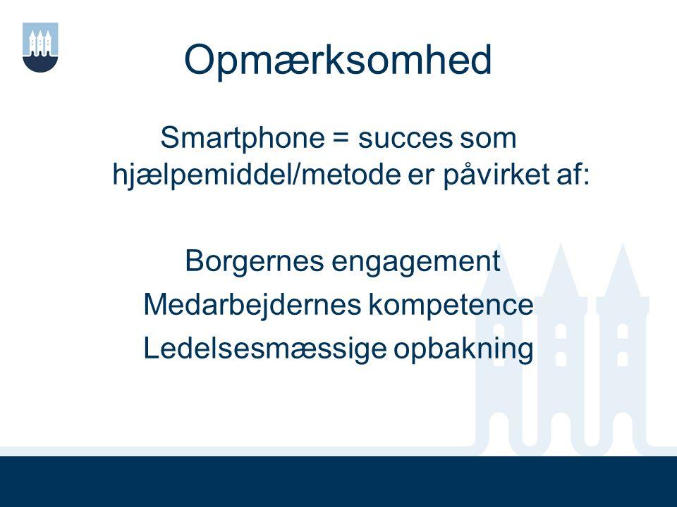 Opmærksomhed Smartphone = succes som hjælpemiddel/metode er påvirket af: Borgernes engagement Medarbejdernes kompetence Ledelsesmæssige opbakning