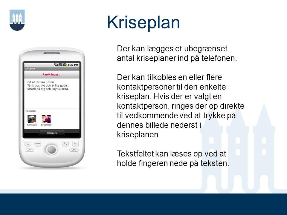 Kriseplan Der kan lægges et ubegrænset antal kriseplaner ind på telefonen.