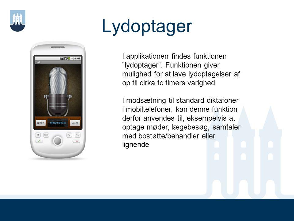 Lydoptager I applikationen findes funktionen lydoptager . Funktionen giver mulighed for at lave lydoptagelser af op til cirka to timers varighed.