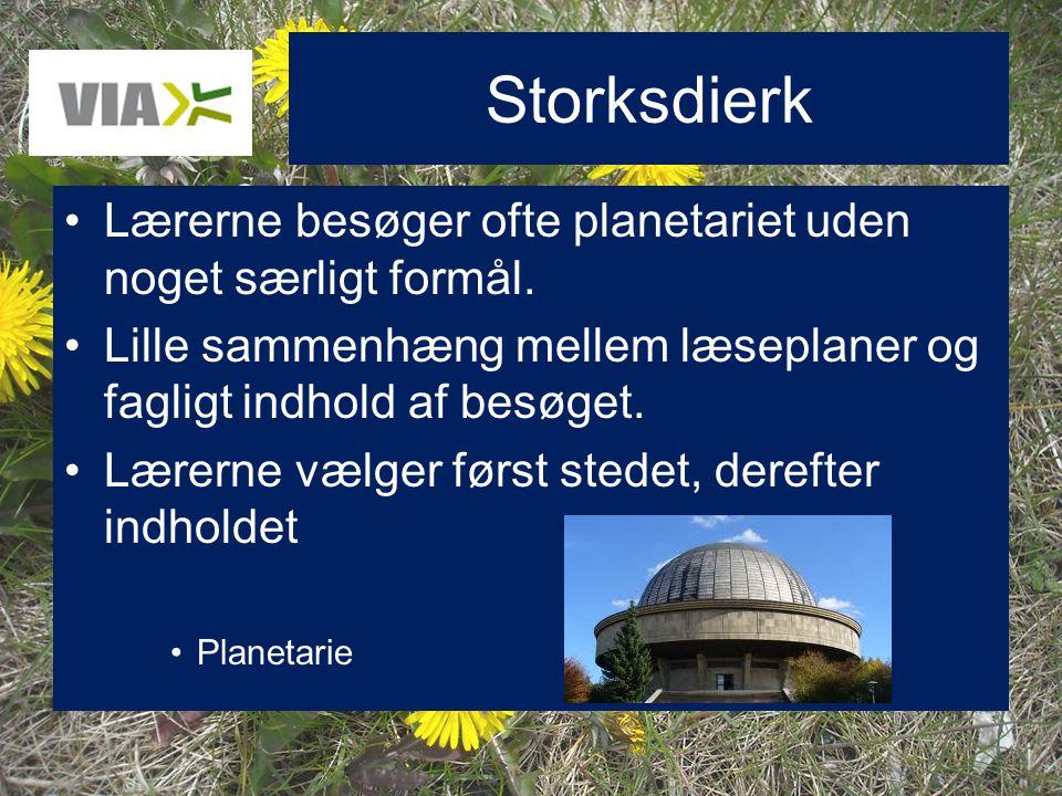 Storksdierk Lærerne besøger ofte planetariet uden noget særligt formål. Lille sammenhæng mellem læseplaner og fagligt indhold af besøget.