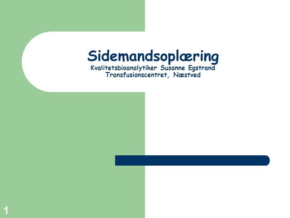 Sidemandsoplæring Kvalitetsbioanalytiker Susanne Egstrand Transfusionscentret, Næstved