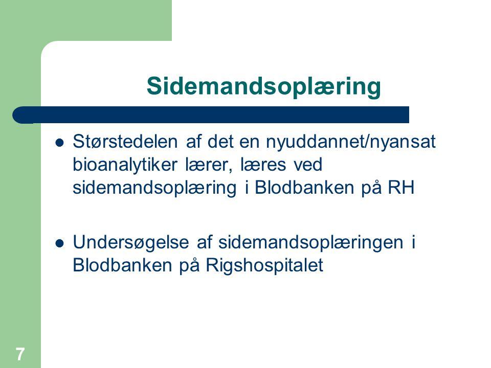 Sidemandsoplæring Størstedelen af det en nyuddannet/nyansat bioanalytiker lærer, læres ved sidemandsoplæring i Blodbanken på RH.