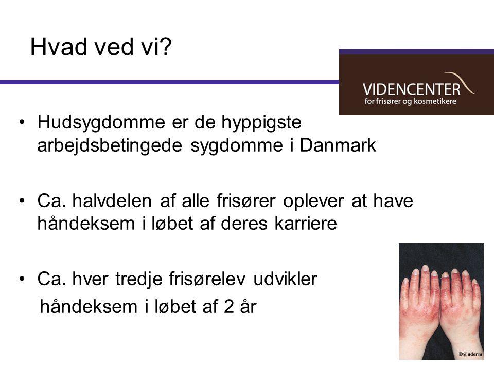 Hvad ved vi Hudsygdomme er de hyppigste arbejdsbetingede sygdomme i Danmark.