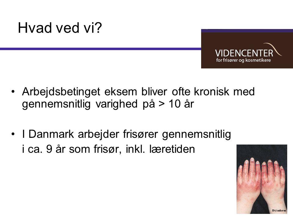 Hvad ved vi Arbejdsbetinget eksem bliver ofte kronisk med gennemsnitlig varighed på > 10 år. I Danmark arbejder frisører gennemsnitlig.