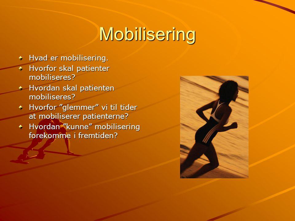 Mobilisering Hvad er mobilisering. Hvorfor skal patienter mobiliseres