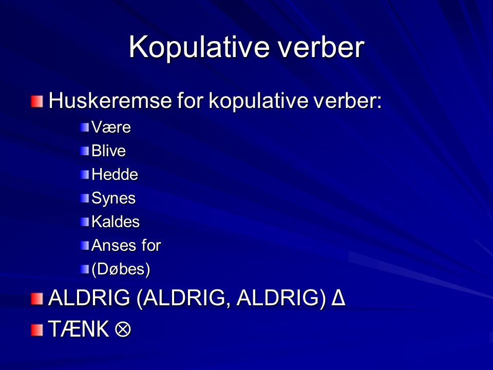 Kopulative verber Huskeremse for kopulative verber: