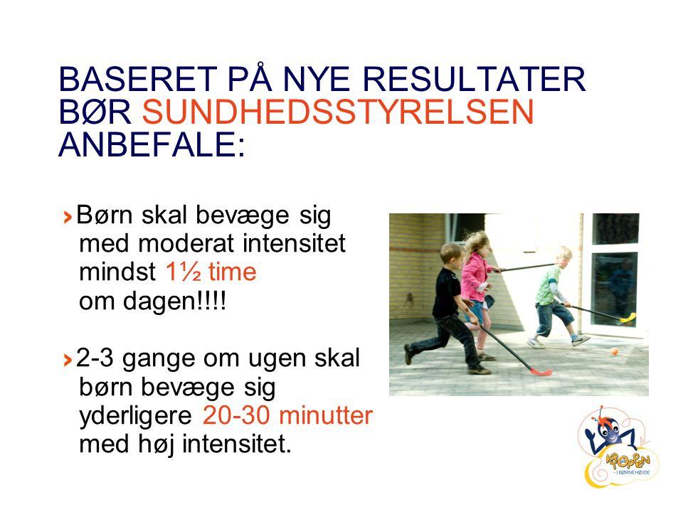 BASERET PÅ NYE RESULTATER BØR SUNDHEDSSTYRELSEN ANBEFALE: