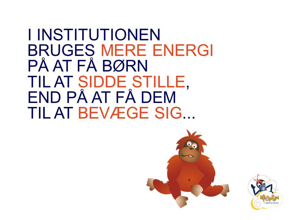 I INSTITUTIONEN BRUGES MERE ENERGI. PÅ AT FÅ BØRN.