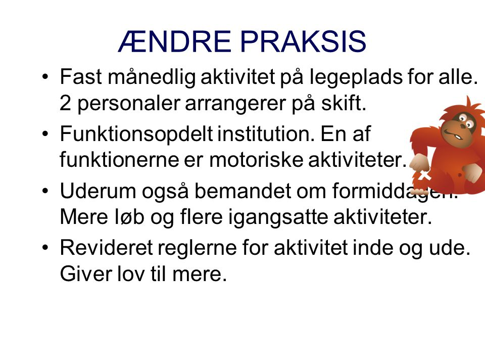 ÆNDRE PRAKSIS Fast månedlig aktivitet på legeplads for alle. 2 personaler arrangerer på skift.