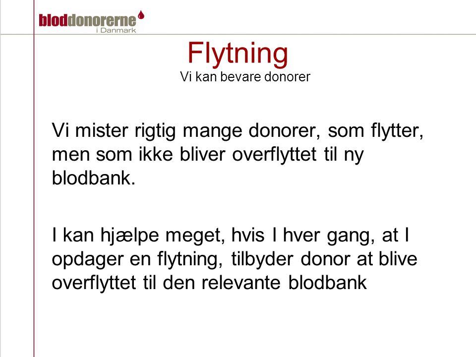 Flytning Vi kan bevare donorer. Vi mister rigtig mange donorer, som flytter, men som ikke bliver overflyttet til ny blodbank.