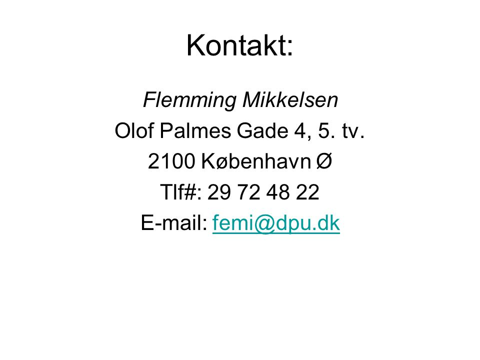 Kontakt: Flemming Mikkelsen Olof Palmes Gade 4, 5.